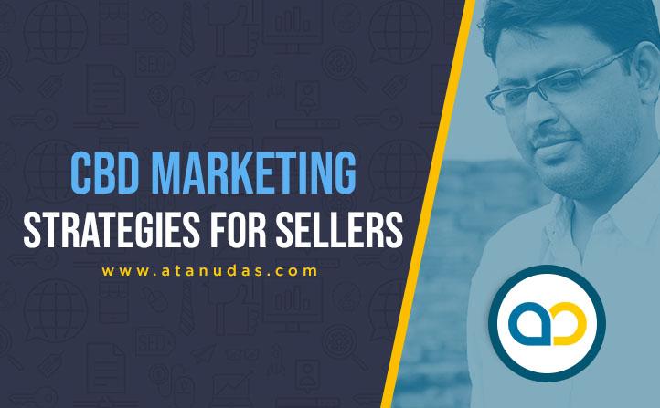 CBD Marketing Strategies For Sellers - Atanu Das - Remote IT Consultant