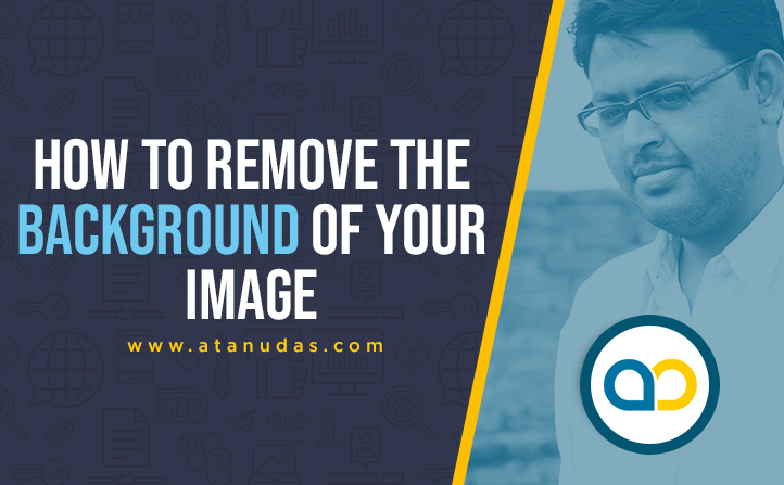 how to remove the background of your image---Atanu Das - Remote IT Consultant
